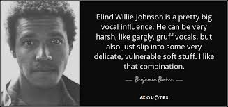 Blind Willie Johnson Benjamin Booker Quote Blind Willie Johnson Is A Pretty Big Vocal