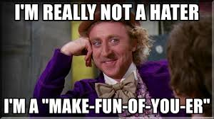 Hater Meme - i m really not a hater i m a make fun of you er not a hater