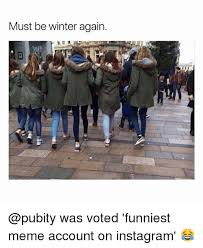 Winter Meme - must be winter again was voted funniest meme account on instagram