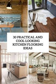 kitchen flooring design ideas 30 practical and cool looking kitchen flooring ideas digsdigs