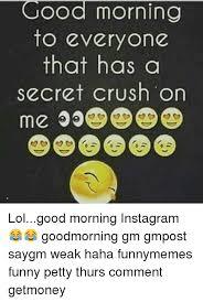 Secret Crush Meme - good morning to everyone that has a secret crush on lolgood