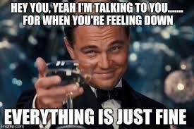 Feeling Down Meme - leonardo dicaprio cheers meme imgflip