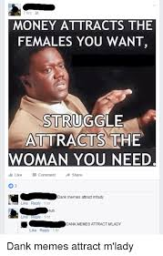 Hr Memes - 7 hrs money attracts the females you want struggle attracts the