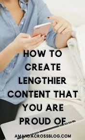 how to create lengthier content that you are proud of u2014 amanda cross