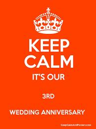 3rd wedding anniversary keep calm it s our 3rd wedding anniversary keep calm and posters