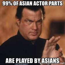 Asians Meme - 99 of asian actor parts are played by asians steven seagal