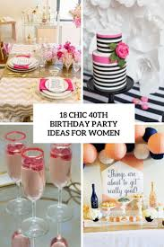 party ideas for 18 chic 40th birthday party ideas for women shelterness