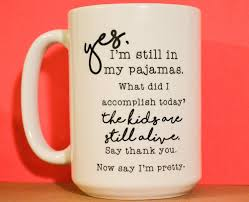 yes i u0027m still in my pajamas funny coffee mug what