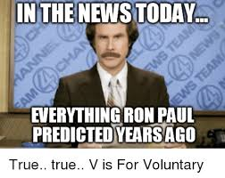 Ron Paul Meme - in the news today everything ron paul predicted yearsago true true v