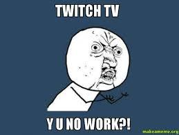 Twitch Memes - twitch tv y u no work make a meme
