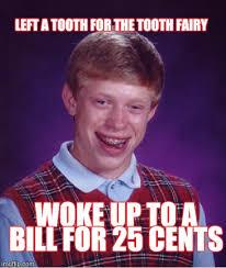Tooth Fairy Meme - bad luck brian meme imgflip
