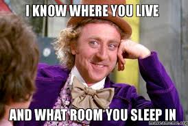 I Know Meme - i know where you live and what room you sleep in creepy make a meme