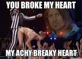 My Heart Meme - un categorized you broke my heart my achy breaky heart weknowmemes