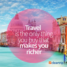 Travel is the only thing you that makes you richer