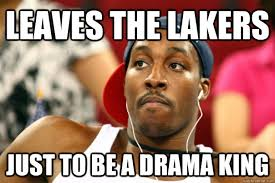 Dwight Howard Memes - leaves the lakers just to be a drama king dwight howard quickmeme