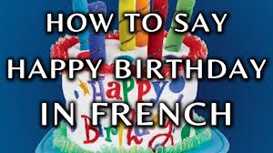 How To Pronounce Meme In French - how to say happy birthday in french youtube