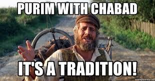Purim Meme - purim with chabad it s a tradition tevya1 meme generator