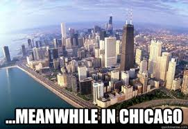 Chicago Memes - me and my friends only hang in chicago chicago quickmeme