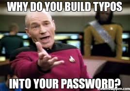 Password Meme - why do you build typos into your password meme picard wtf