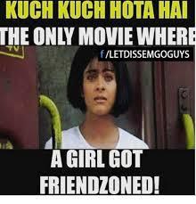 Friendship Zone Meme - kuch kuch hota hai f vletdissemgoguys a girl got friendzoned