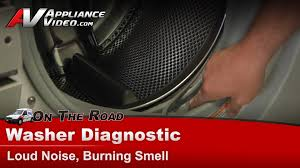 Rug Smells Like Burnt Rubber Washer Diagnostic Loud Noise U0026 Burning Smell Ge Hotpoint Rca