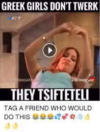 Twerk Meme - greek girls don t twerk com viagreekgat they tsifteteli tag a friend