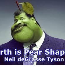 Neil Degrasse Tyson Meme - rth is pear shap neil degrasse tyson meme on me me