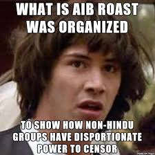 Roast Meme - conspiracy about aib roast meme on imgur