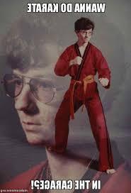 Meme Karate Kyle - karate kyle meme marvelous do you want to do karate in the garage