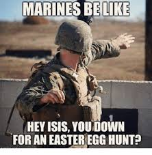 marines be like hey isis youdown for an easter egg hunt meme on