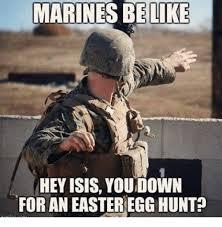 Easter Egg Meme - marines be like hey isis youdown for an easter egg hunt meme on