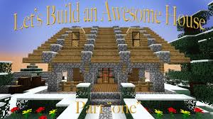 Cool House Designs Minecraft How To Build An Awesome House Part 1 Youtube