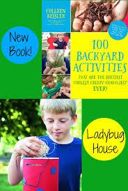 100 backyard activities book by colleen kessler ladybug house