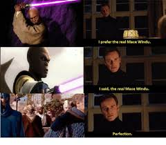 Mace Windu Meme - i prefer the real mace windu i said the real mace windu perfection