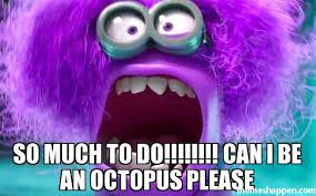Octopus Meme - so much to do can i be an octopus please meme purple