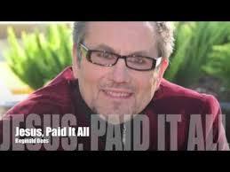 Reginald Meme - reginald dees jesus paid it all video youtube