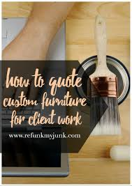 How To Repaint Furniture by How To Quote Custom Furniture For Clients Bonus Printable Custom