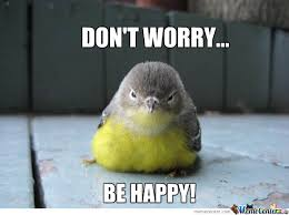 Be Happy Memes - dont worry be happy by tkrymsky meme center