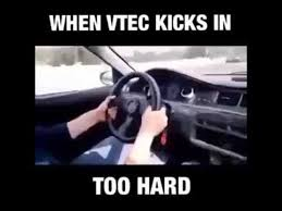 Vtec Meme - when vtec kicks in hard youtube