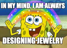 Spongebob Meme Creator - meme maker in my mind i am always designing jewelry meme maker