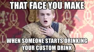 Meme Generator Custom - that face you make when someone starts drinking your custom drink