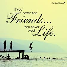 if you never had friends you never lived picture quotes