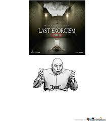 Exorcism Meme - last exorcism by mescudi meme center