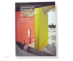 Le Corbusier Design New Le Corbusier Monograph Offers Exclusive Look At Today U0027s Chandigarh