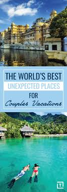 the world s best places for couples vacations couples