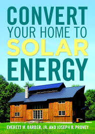 convert your home to solar energy joseph r provey everett m