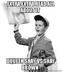 All About Meme - extra extra read all about it dqueen shay vs shay brown make a meme