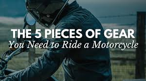 motorcycle riding gear 5 pieces of gear you must have to ride a motorcycle