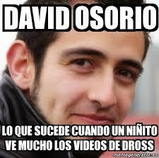 Memes De David - les dejo memes de david osorio a cagandas