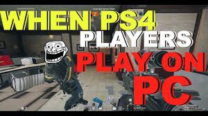 when ps4 players play on pc rainbow six siege velvet shell